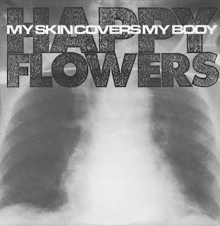 Happy Flowers, My Skin Covers My Body
