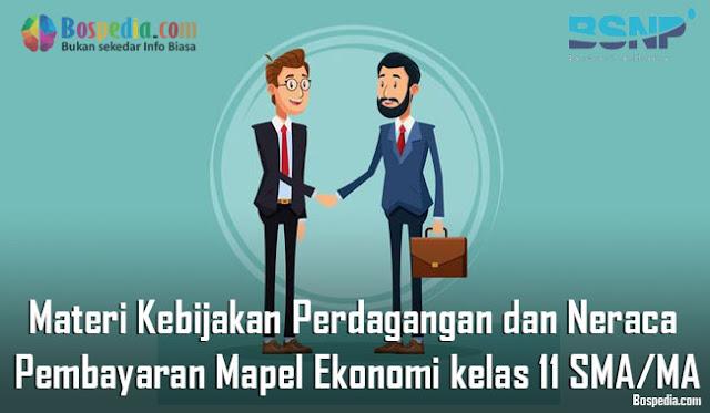 Materi Kebijakan Perdagangan dan Neraca Pembayaran Mapel Ekonomi kelas 11 SMA/MA