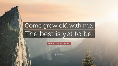 Come grow old with me; the best is yet to be