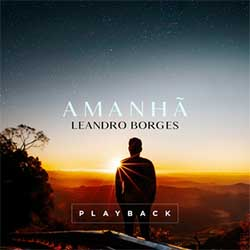 Amanhã (Playback) - Leandro Borges