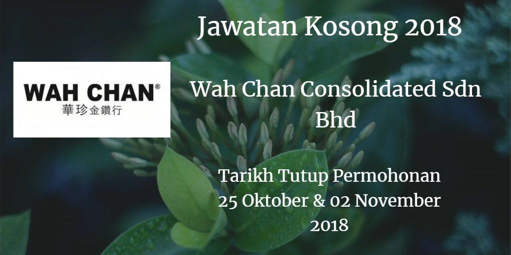 Jawatan Kosong Wah Chan Consolidated Sdn Bhd 25 Oktober & 02 November 2018