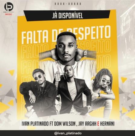 Ivan Platindo & Dom Wilson - Falta de Respeito (feat. Jr New Joint, Hernâni da Silva)