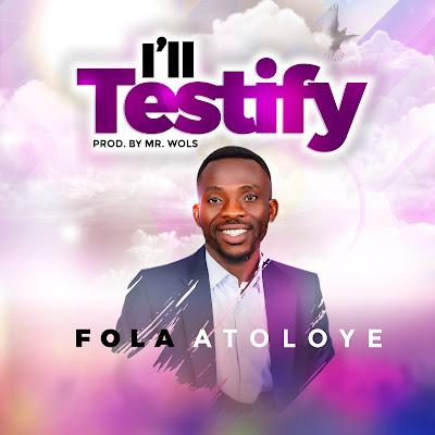I'll Testify - Fola Atoloye