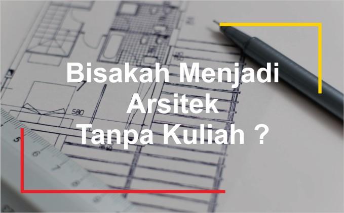 cara menjadi arsitek tanpa kuliah