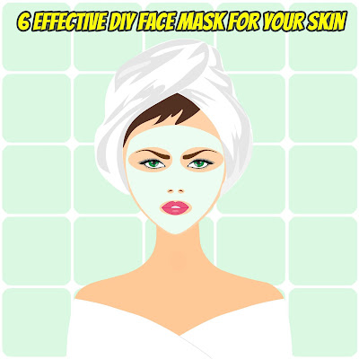 6 Effective DIY Face Mask for Your Skin