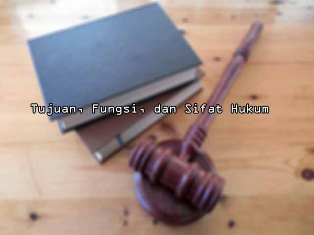 Tujuan, Fungsi, dan Sifat Hukum