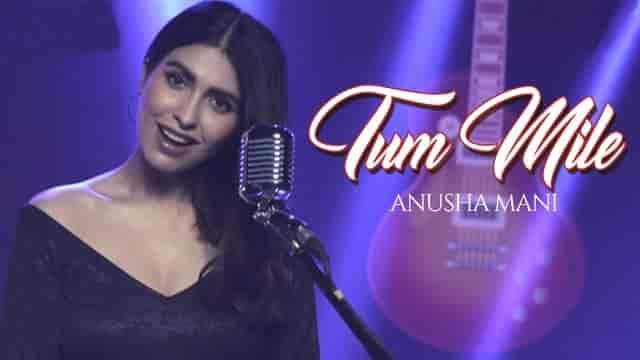 Tum Mile Lyrics-Anusha Mani, Kumaar, HvLyRiCs