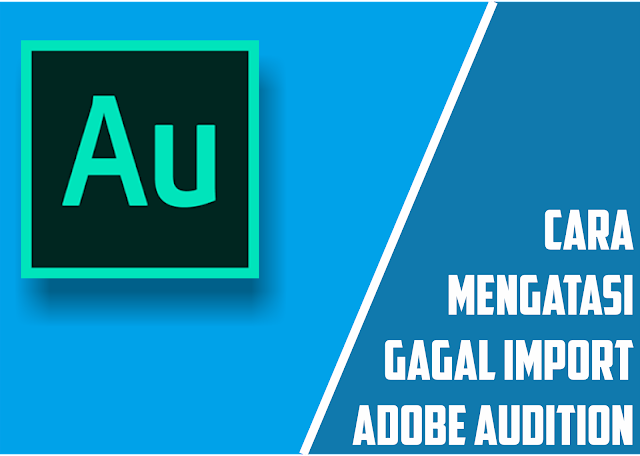 Cara Mengatasi Gagal Import Audio Di Adobe Audition (Semua Versi)