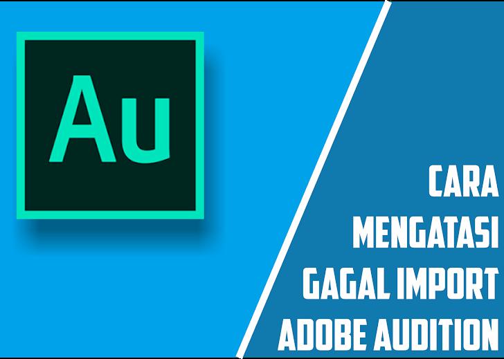 Cara Mengatasi Gagal Import Audio Di Adobe Audition (Semua Versi)