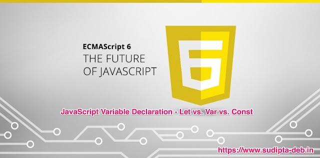Understanding JavaScript Variable Declaration - Let vs. Var vs. Const