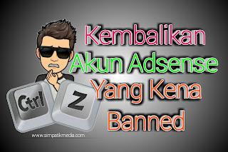 Cara Cepat Mengembalikan Akun Adsense Yang Kena Banned