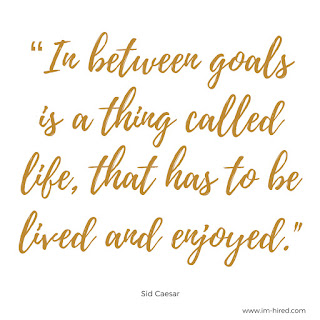 """Quote - """"In between goals is a thing called life that has to be lived and enjoyed.""""   - Sid Caesar"""