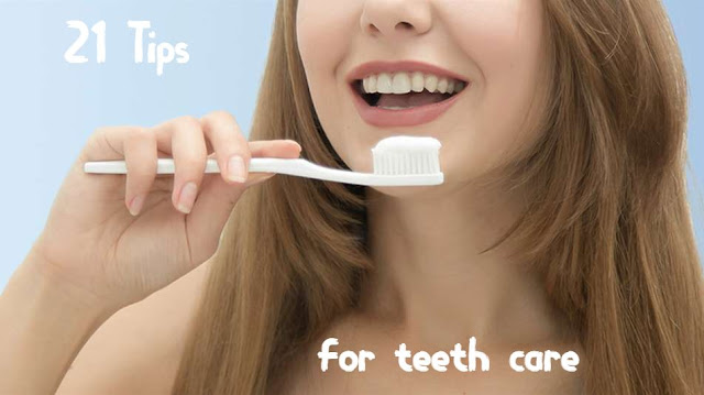 Teeth Care- 21 Tips to Take Care of Your Dental Health at home