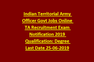 Indian Territorial Army Officer Govt Jobs Online TA Recruitment Exam Notification 2019 Qualification Degree Last Date 25-06-2019
