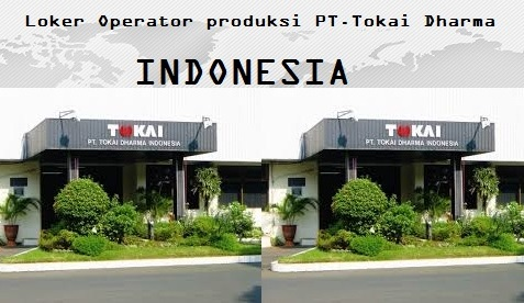 Lowongan Kerja Via Pos Terbaru PT.Tokai Dharma Indonesia Bogor