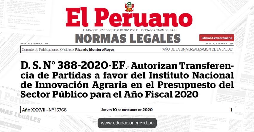D. S. N° 388-2020-EF.- Autorizan Transferencia de Partidas a favor del Instituto Nacional de Innovación Agraria en el Presupuesto del Sector Público para el Año Fiscal 2020