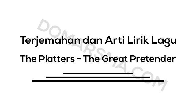 Terjemahan dan Arti Lirik Lagu The Platters - The Great Pretender
