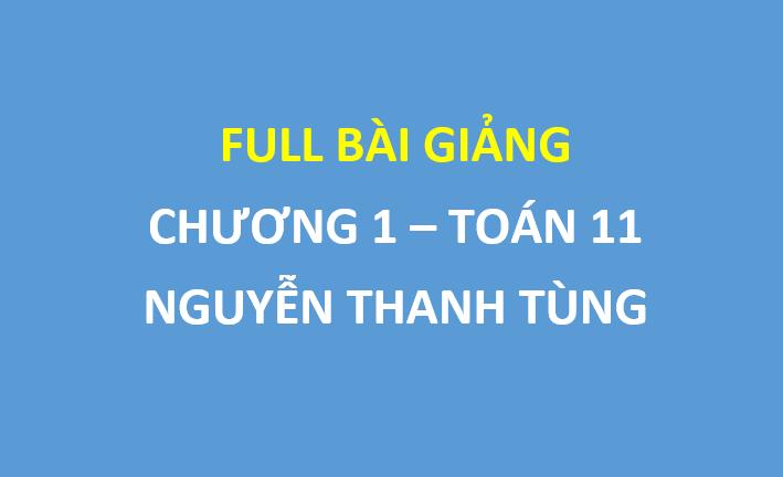 [Chương 1 toán 11 ] Full bài giảng của thầy Nguyễn Thanh Tùng