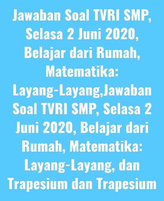 Jawaban Soal TVRI SMP, Selasa 2 Juni 2020, Belajar dari Rumah, Matematika: Layang-Layang, dan Trapesium