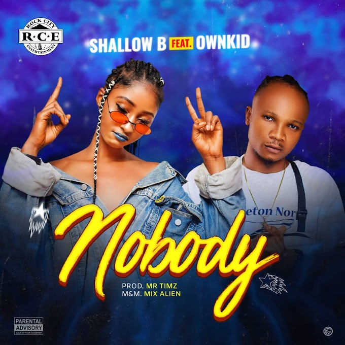 MUSIC: Shallow B Ft. OwnKID - Nobody (Prod. Mr Timz)