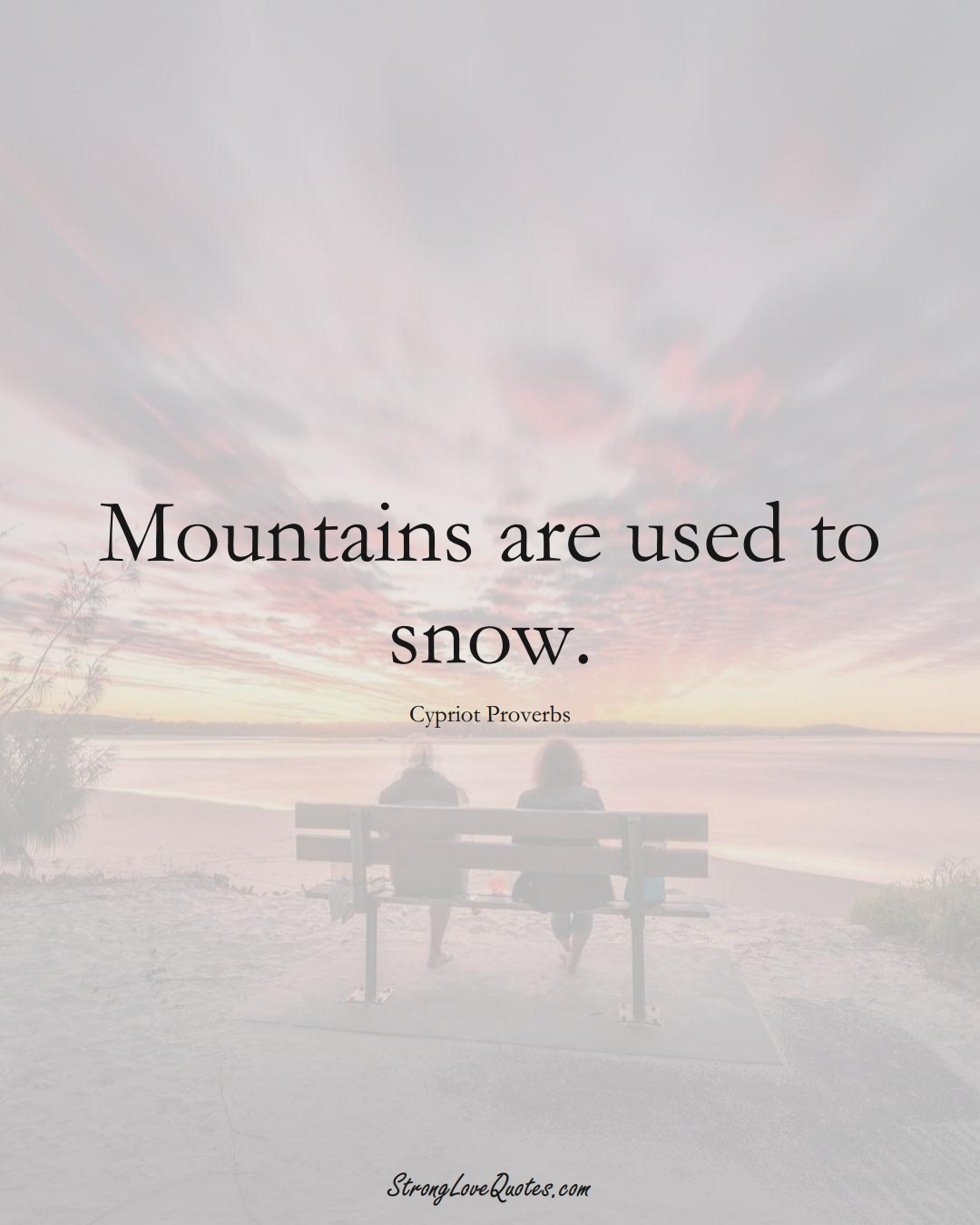 Mountains are used to snow. (Cypriot Sayings);  #MiddleEasternSayings