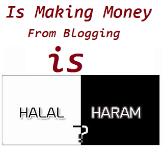 Is Making Money From Blogging is Haram or Halal?