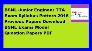 BSNL Junior Engineer TTA Exam Syllabus Pattern 2016 Previous Papers Download BSNL Exams Model Question Papers PDF