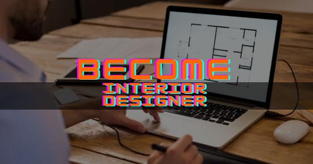 इंटीरियर डिजाइनर (Interior Designer) कैसे बनें ?