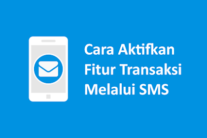 Cara Aktifkan Fitur Transaksi Via SMS