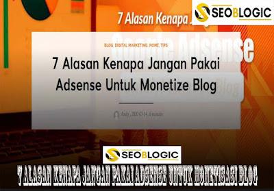 7 Alasan Kenapa Jangan Pakai Adsense Untuk Monetisasi Blog
