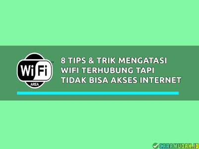 8 Tips dan Trik cara mudah mengatasi wifi terhubung tapi tidak bisa akses internet
