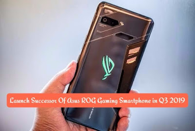 Launch Successor Of Asus ROG Gaming Smartphone in Q3 2019