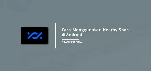 Cara Menggunakan Nearby Share di Android