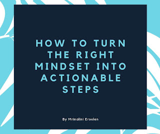 How To Turn The Right Mindset Into Actionable Steps