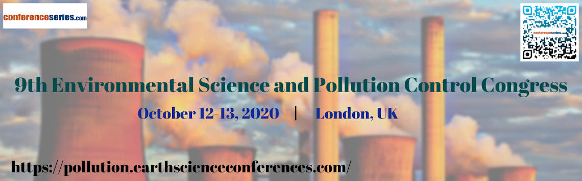 9th Environmental Science and Pollution Control Congress October 12-13, 2020 London, UK