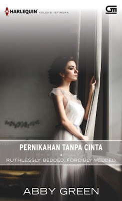 Ruthlessly Bedded, Forcibly Wedded (Pernikahan Tanpa Cinta) by Abby Green Pdf