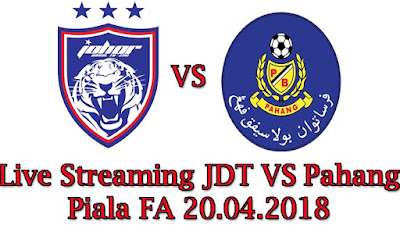 Live Streaming JDT VS Pahang Piala FA 20.04.2018