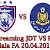 Live Streaming JDT VS Pahang Piala FA 20.04.2018
