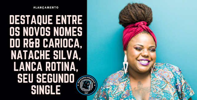 "Destaque entre os novos nomes do R&B Carioca, Natache Silva, lança ""Rotina"", seu segundo single"