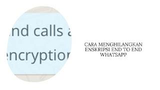 Cara Menghilangkan Enkripsi End to End WhatsApp