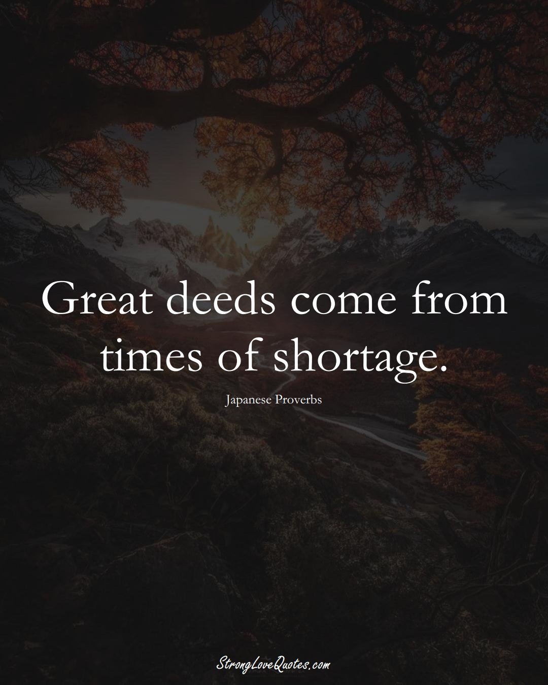 Great deeds come from times of shortage. (Japanese Sayings);  #AsianSayings