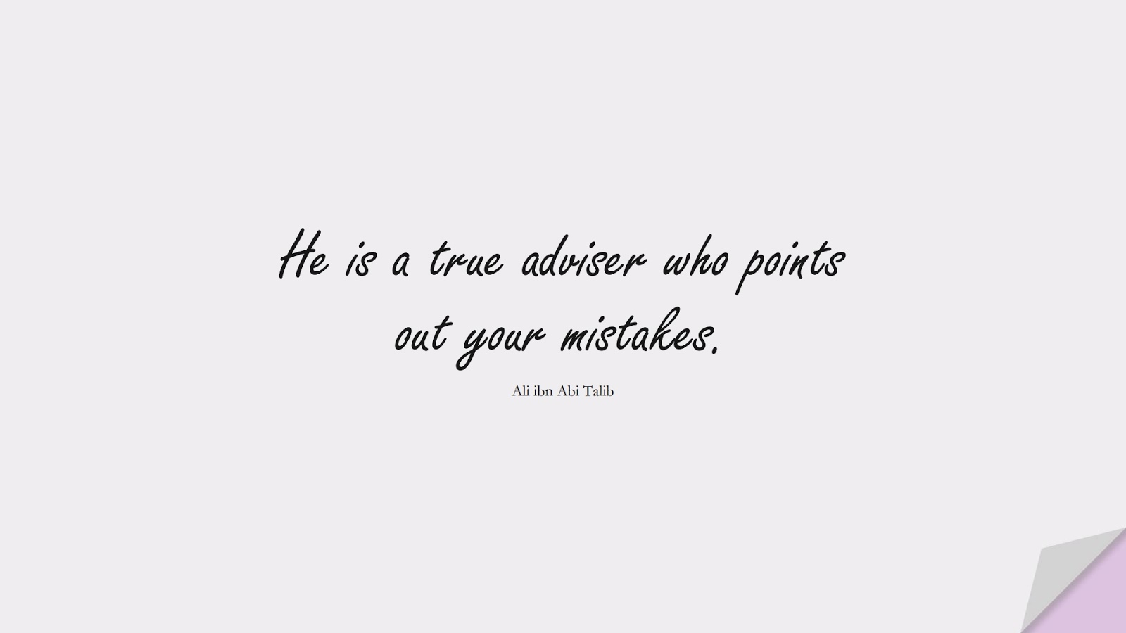 He is a true adviser who points out your mistakes. (Ali ibn Abi Talib);  #AliQuotes