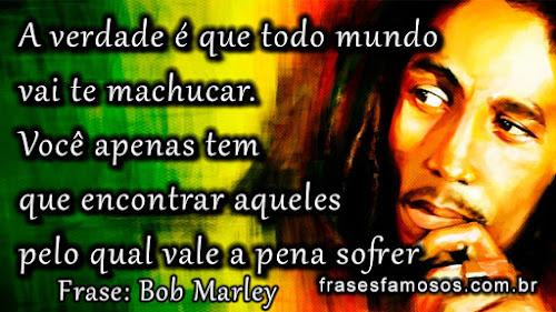 Frases Bob Marley: A Verdade é que todo Mundo vai te Machucar