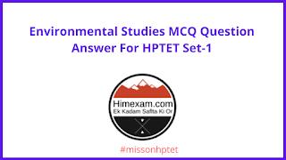 Environmental Studies MCQ Question Answer For HPTET Set-1