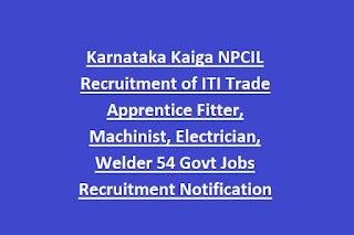 Karnataka Kaiga NPCIL Recruitment of ITI Trade Apprentice Fitter, Machinist, Electrician, Welder 54 Govt Jobs Recruitment Notification 2019
