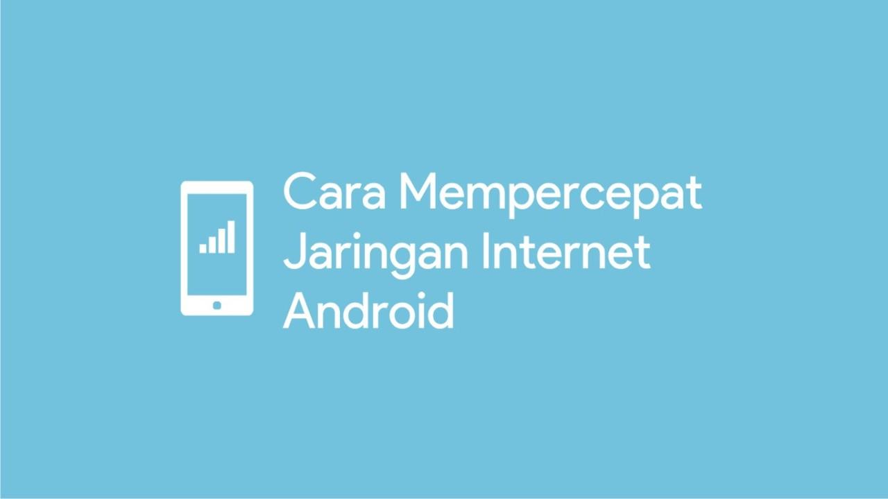 cara mempercepat jaringan internet android
