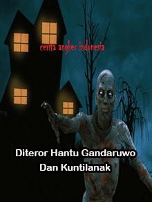 Cerita Hantu : Diteror Hantu Genderuwo dan Kuntilanak