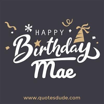 Wishing Happy Birthday Mae With Cake.