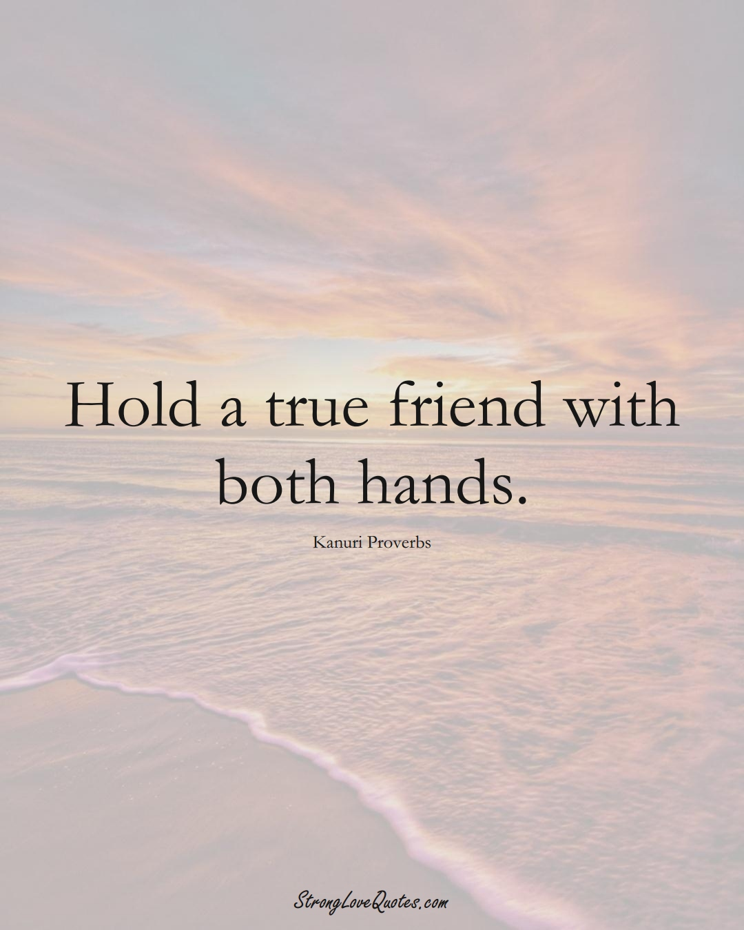 Hold a true friend with both hands. (Kanuri Sayings);  #aVarietyofCulturesSayings