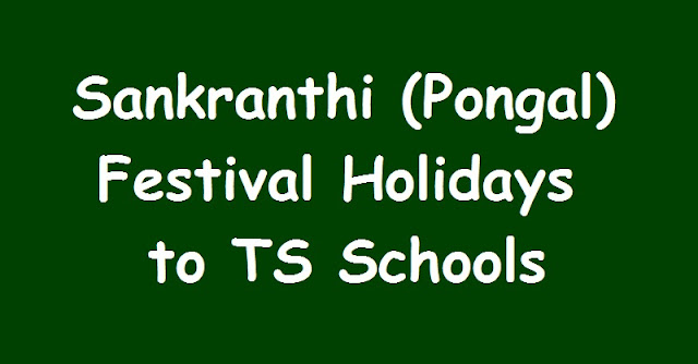 Pongal Sankranthi Holidays to Primary, Upper Primary  High Schools,Sankranthi Pongal Holidays to TS Schools from January 12 to 16, 2018